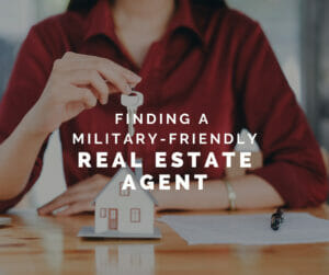 Tips for finding a military-friendly real estate agent