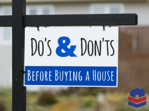 Do's & Don'ts Before Buying a House