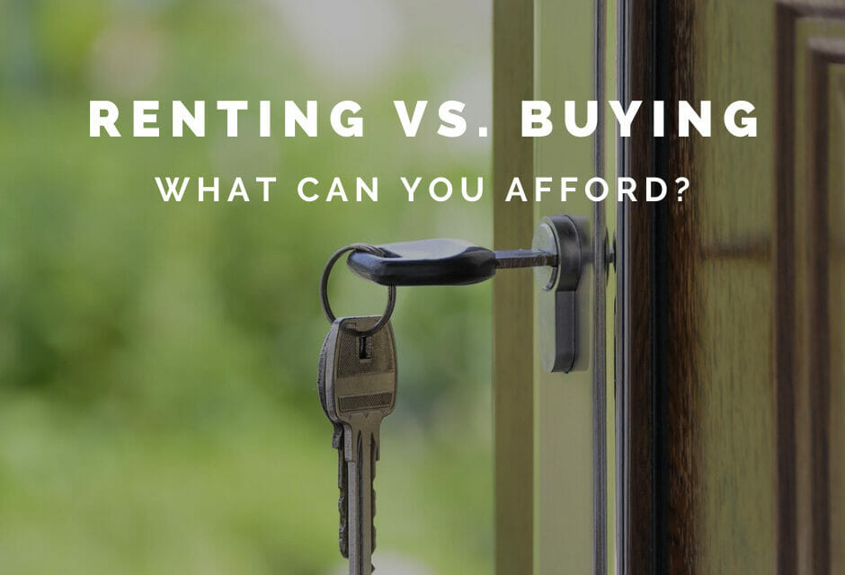 Renting vs. Buying: What Can You Afford?