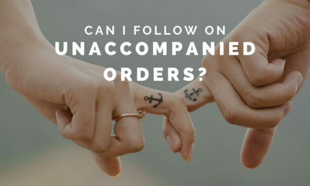Can I follow my Service Member with Unaccompanied Orders?