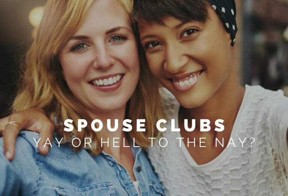 Spouse Clubs – Yay or Hell to the Nay?