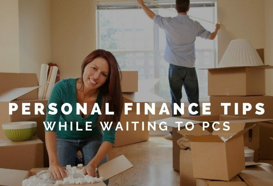 Personal Finance Tips while Awaiting PCS