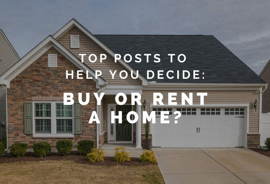 Our Top 4 Posts to Help You Decide Whether to Rent or Buy a Home